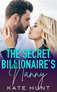The Secret Billionaire's Nanny: A Single Dad & Nanny Romance