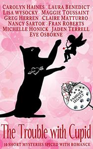 The Trouble with Cupid: 10 Short Mysteries Spiced with Romance