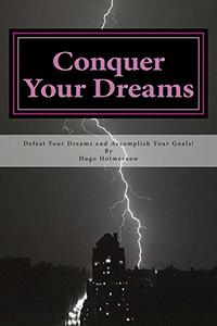 Conquer Your Dreams: Conquer Your Dreams and Accomplish Your Goals