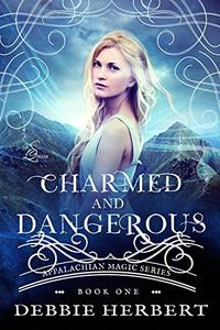 Charmed and Dangerous: An Appalachian Magic Novel Book One