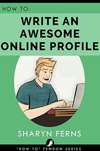How To Write An Awesome Online Profile: For Submissive Men
