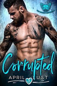 CORRUPTED: A Dark Bad Boy Romance
