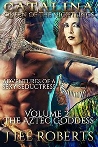 Catalina, Queen of the Nightlings: Volume 2: The Aztec Goddess