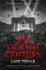 The Violent Century: The epic alternative history novel from World Fantasy Award-winning author of OSAMA - perfect for fans of Stan Lee
