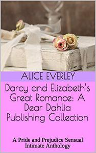 Darcy and Elizabeth's Great Romance: A Dear Dahlia Publishing Collection: A Pride and Prejudice Sensual Intimate Anthology