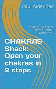 CHAKRAS Shack: Open your chakras in 2 steps: Awaken The Secret Powers Hidden Within You