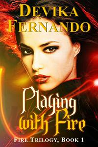 Playing with Fire: Book 1 of the FIRE Trilogy