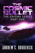 The Cosmic Bullet: The Enigma Series, Part One