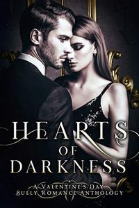 Hearts of Darkness: A Valentine's Day Bully Romance Collection