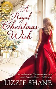 A Royal Christmas Wish: An enchanting Christmas romance from Hallmark Publishing