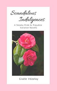 Scandalous Indulgences: A Steamy Pride & Prejudice Variation Novella