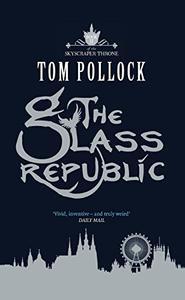 The Glass Republic: The Skyscraper Throne Book 2