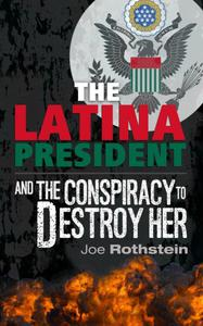 The Latina President...and The Conspiracy to Destroy Her