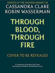 Ghosts of the Shadow Market 8: Through Blood, Through Fire