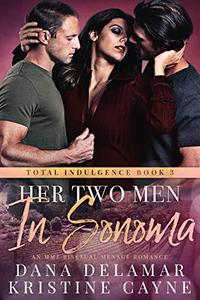 Her Two Men in Sonoma: An MMF Bisexual Menage Romance