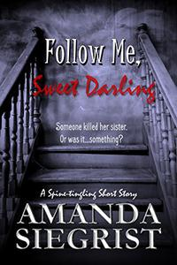 Follow Me, Sweet Darling: A Spine-Tingling Short Story