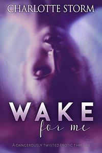 Wake For Me: An Erotic Psychological Thriller