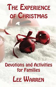 The Experience of Christmas: Devotions and Activities for Families