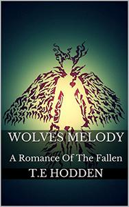 Wolves Melody: A Romance Of The Fallen