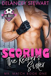 Scoring the Keeper's Sister: A Pro Soccer / Matchmaker / Enemies-to-Lovers Romantic Comedy
