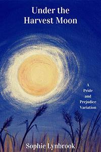 Under the Harvest Moon: A Pride and Prejudice Variation
