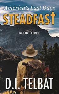 STEADFAST Book Three: America's Last Days