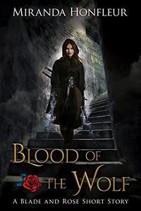 Blood of the Wolf: A Blade and Rose Short Story