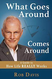 What Goes Around Comes Around: A Guide to How Life REALLY Works