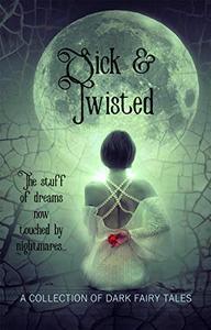Sick & Twisted: Dark Fairy Tale Retellings