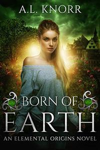 Born of Earth: An Elemental Origins Novel