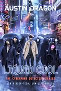 Liquid Cool: The Cyberpunk Detective Series