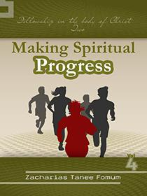 Making Spiritual Progress - Volume Four: Fellowship in The Body of Christ - Two