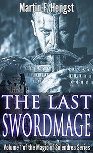 The Last Swordmage: The Swordmage Trilogy: Book 1