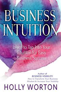 Business Intuition: Learn to Tap Into Your Intuition for Easy Business Success