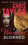 A Woman Scorned: The third book in Chris Taylor's thrilling Sydney Legal Series