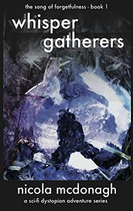 Whisper Gatherers: Book 1 in the YA Dystopian Sci-fi Adventure series The Song of Forgetfulness