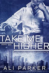 Take Me Higher: (A Chicago Mafia Syndicate)