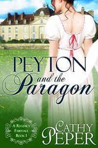 Peyton and the Paragon: A Regency Fairytale Book 1