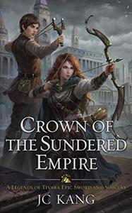 Crown of the Sundered Empire: A Legends of Tivara Epic Sword and Sorcery