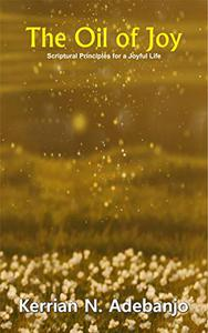 The Oil of Joy: Scriptural Principles for a Joyful life