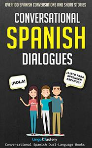 Conversational Spanish Dialogues: Over 100 Spanish Conversations and Short Stories
