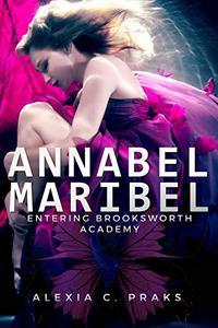 Annabel Maribel - Entering Brooksworth Academy: A Reverse Harem Paranormal Suspense Series