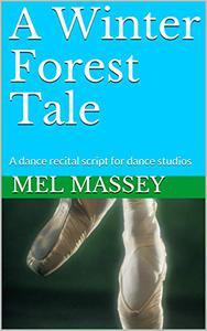 A Winter Forest Tale: A dance recital script for dance studios