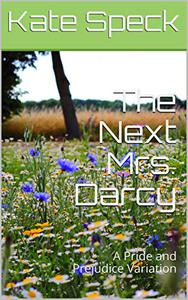 The Next Mrs. Darcy: A Pride and Prejudice Variation