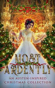 Most Ardently: An Austen-Inspired Christmas Collection