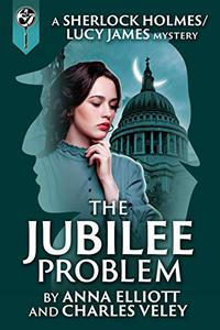 The Jubilee Problem: A Sherlock Holmes and Lucy James Mystery
