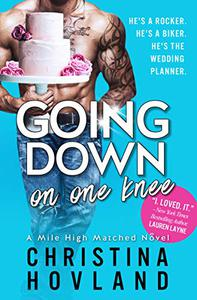 Going Down on One Knee: An opposites-attract, laugh out loud rom com!