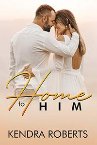 Home to Him: A Sweet Contemporary Short Story Romance
