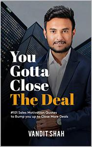 You Gotta Close The Deal: #101 Sales Motivation Quotes to Bump You Up to Close More Deals