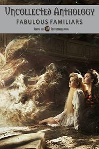Fabulous Familiars: A Collected Uncollected Anthology